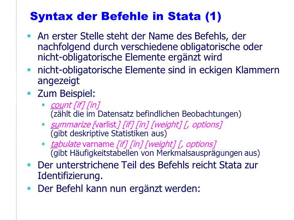 Syntax der Befehle in Stata (1) An erster Stelle steht der Name des Befehls, der nachfolgend durch verschiedene obligatorische oder nicht-obligatorisc