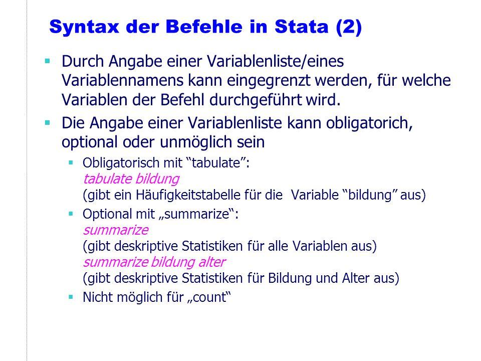 Syntax der Befehle in Stata (2) Durch Angabe einer Variablenliste/eines Variablennamens kann eingegrenzt werden, für welche Variablen der Befehl durch