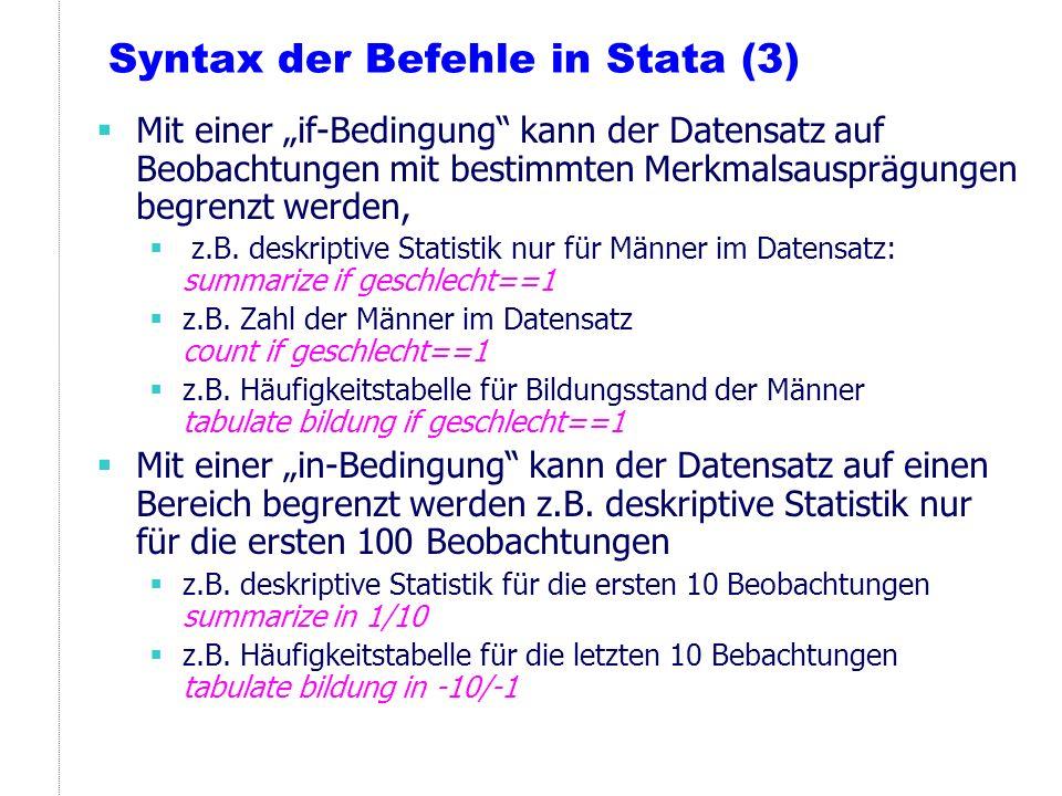 Syntax der Befehle in Stata (3) Mit einer if-Bedingung kann der Datensatz auf Beobachtungen mit bestimmten Merkmalsausprägungen begrenzt werden, z.B.