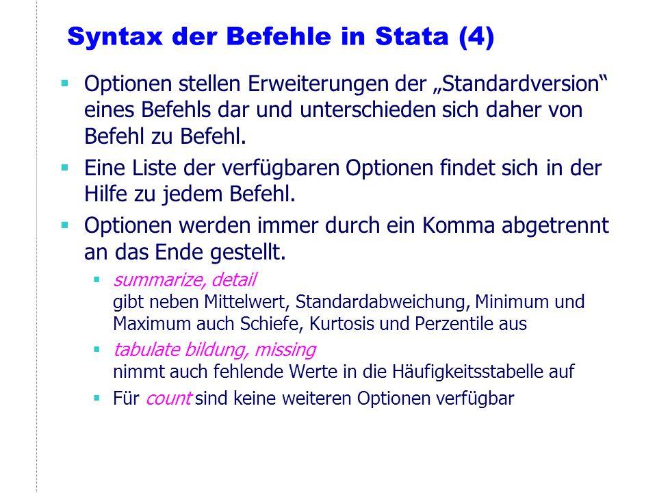 Syntax der Befehle in Stata (4) Optionen stellen Erweiterungen der Standardversion eines Befehls dar und unterschieden sich daher von Befehl zu Befehl