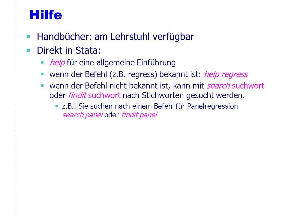 Hilfe Handbücher: am Lehrstuhl verfügbar Direkt in Stata: help für eine allgemeine Einführung wenn der Befehl (z.B. regress) bekannt ist: help regress