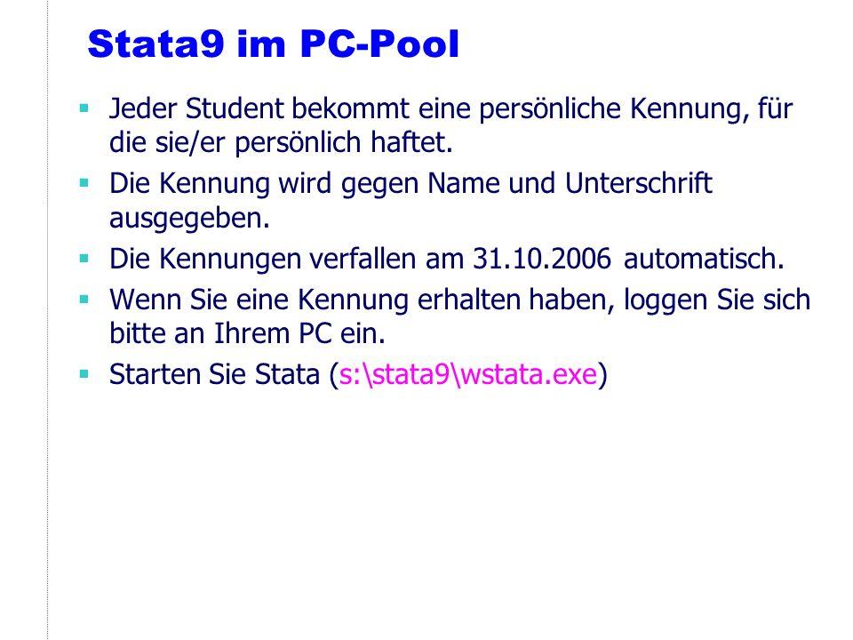 Stata9 im PC-Pool Jeder Student bekommt eine persönliche Kennung, für die sie/er persönlich haftet. Die Kennung wird gegen Name und Unterschrift ausge