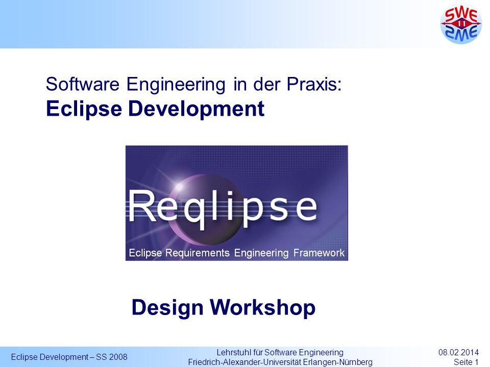 Lehrstuhl für Software Engineering Friedrich-Alexander-Universität Erlangen-Nürnberg Eclipse Development – SS 2008 08.02.2014 Seite 1 Software Enginee