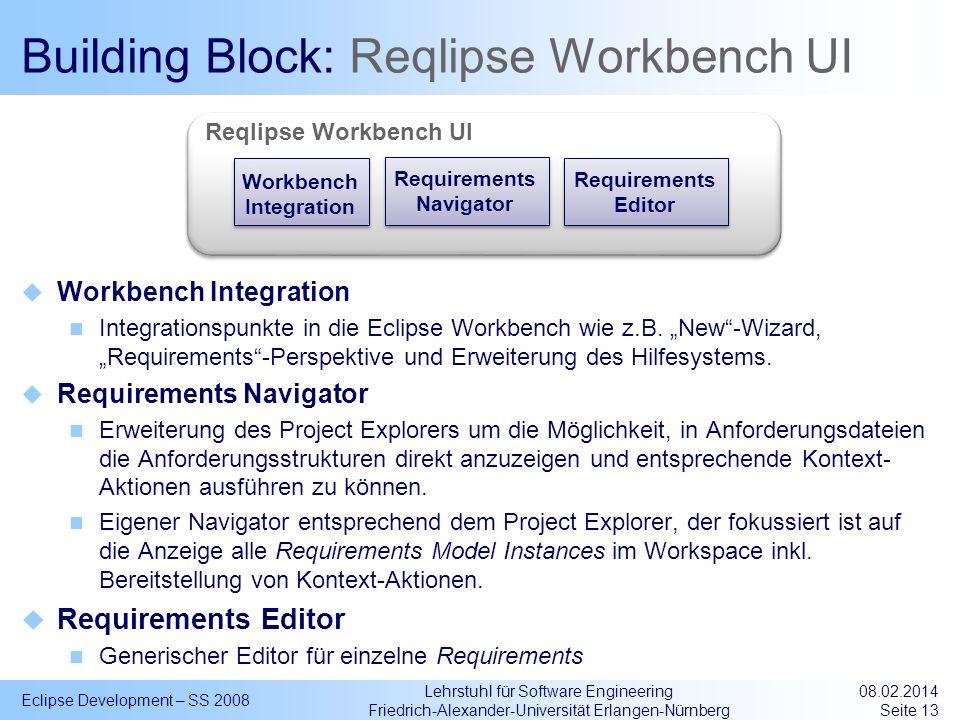 Lehrstuhl für Software Engineering Friedrich-Alexander-Universität Erlangen-Nürnberg Building Block: Reqlipse Workbench UI Workbench Integration Integ