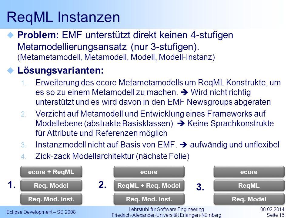 Lehrstuhl für Software Engineering Friedrich-Alexander-Universität Erlangen-Nürnberg ReqML Instanzen Problem: EMF unterstützt direkt keinen 4-stufigen