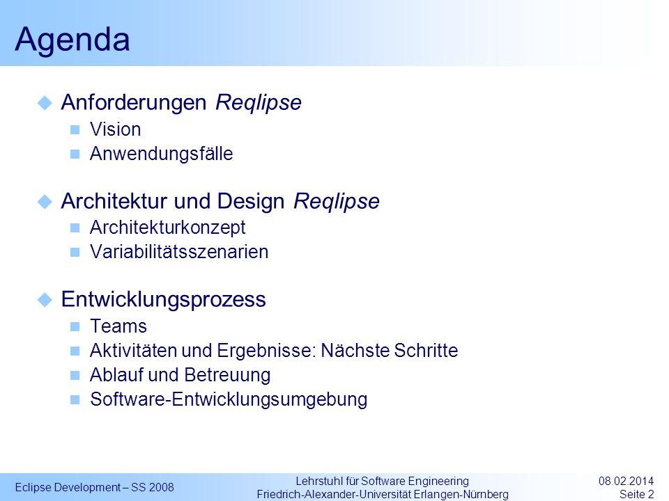 Lehrstuhl für Software Engineering Friedrich-Alexander-Universität Erlangen-Nürnberg Eclipse Development – SS 2008 08.02.2014 Seite 2 Agenda Anforderu