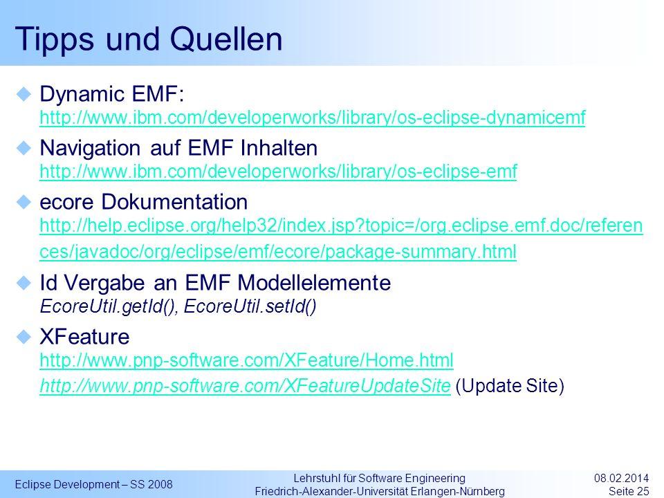 Lehrstuhl für Software Engineering Friedrich-Alexander-Universität Erlangen-Nürnberg Tipps und Quellen Dynamic EMF: http://www.ibm.com/developerworks/