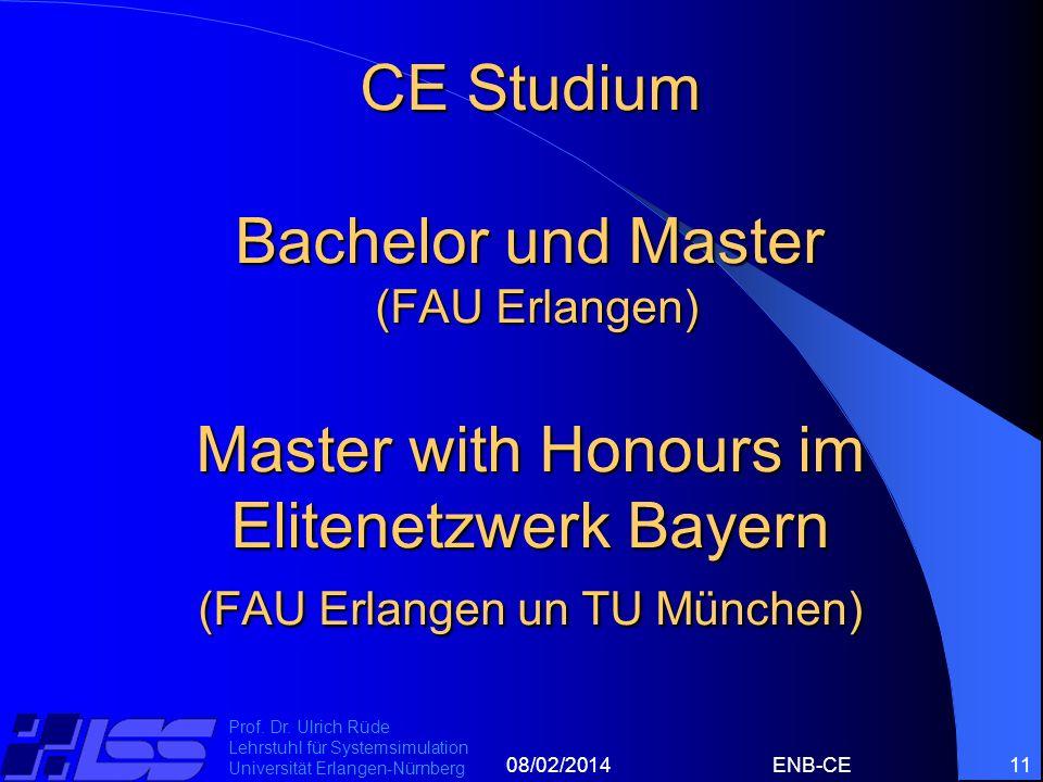 08/02/2014ENB-CE11 Prof. Dr. Ulrich Rüde Lehrstuhl für Systemsimulation Universität Erlangen-Nürnberg CE Studium Bachelor und Master (FAU Erlangen) Ma