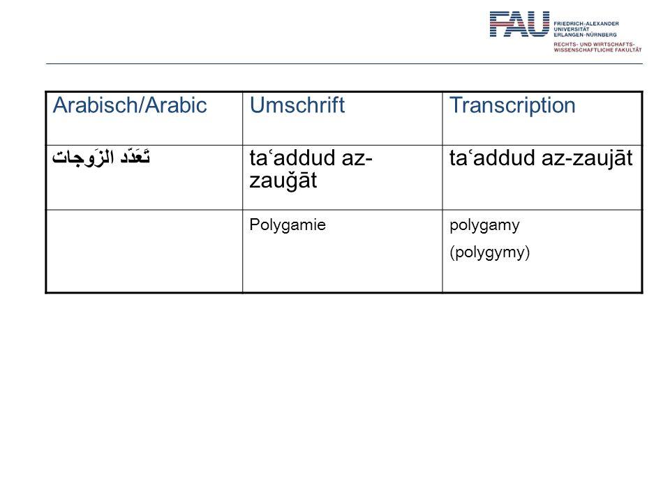 Arabisch/ArabicUmschriftTranscription تَعَدّد الزَوجات taʿaddud az- zauǧāt taʿaddud az-zaujāt Polygamiepolygamy (polygymy)
