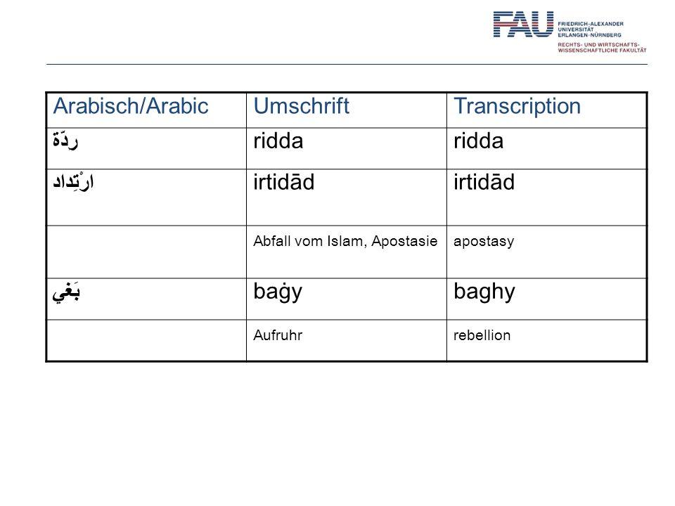 Arabisch/ArabicUmschriftTranscription رِدّة ridda ارْتِداد irtidād Abfall vom Islam, Apostasieapostasy بَغي baġybaghy Aufruhrrebellion