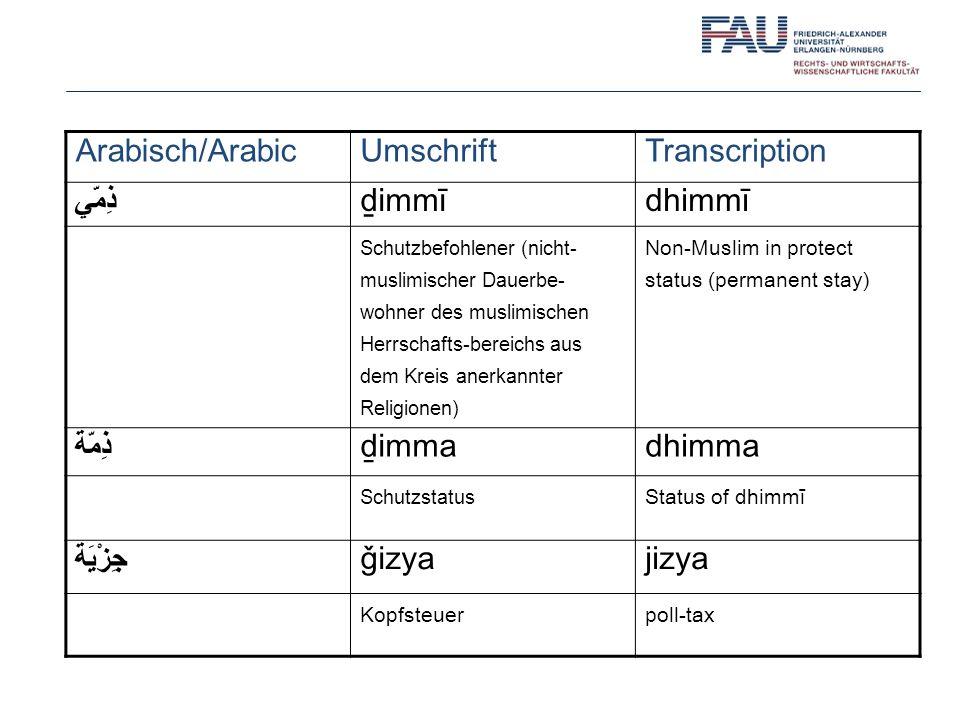 Arabisch/ArabicUmschriftTranscription ذِمّي immīdhimmī Schutzbefohlener (nicht- muslimischer Dauerbe- wohner des muslimischen Herrschafts-bereichs aus