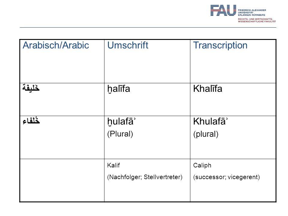 Arabisch/ArabicUmschriftTranscription خَليفَة alīfaKhalīfa خُلَفاء ulafāʾ (Plural) Khulafāʾ (plural) Kalif (Nachfolger; Stellvertreter) Caliph (successor; vicegerent)