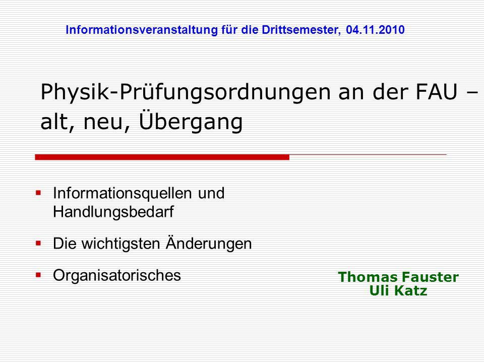 Physik-Prüfungsordnungen an der FAU – alt, neu, Übergang Informationsquellen und Handlungsbedarf Die wichtigsten Änderungen Organisatorisches Informat