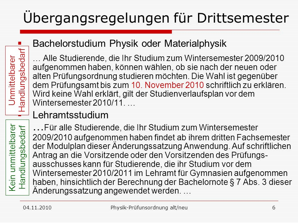 04.11.2010Physik-Prüfunsordnung alt/neu6 Bachelorstudium Physik oder Materialphysik … Alle Studierende, die Ihr Studium zum Wintersemester 2009/2010 a