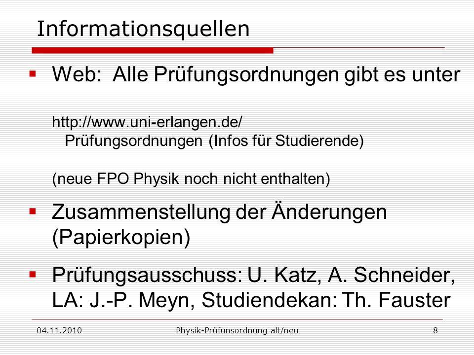 04.11.2010Physik-Prüfunsordnung alt/neu8 Informationsquellen Web: Alle Prüfungsordnungen gibt es unter http://www.uni-erlangen.de/ Prüfungsordnungen (