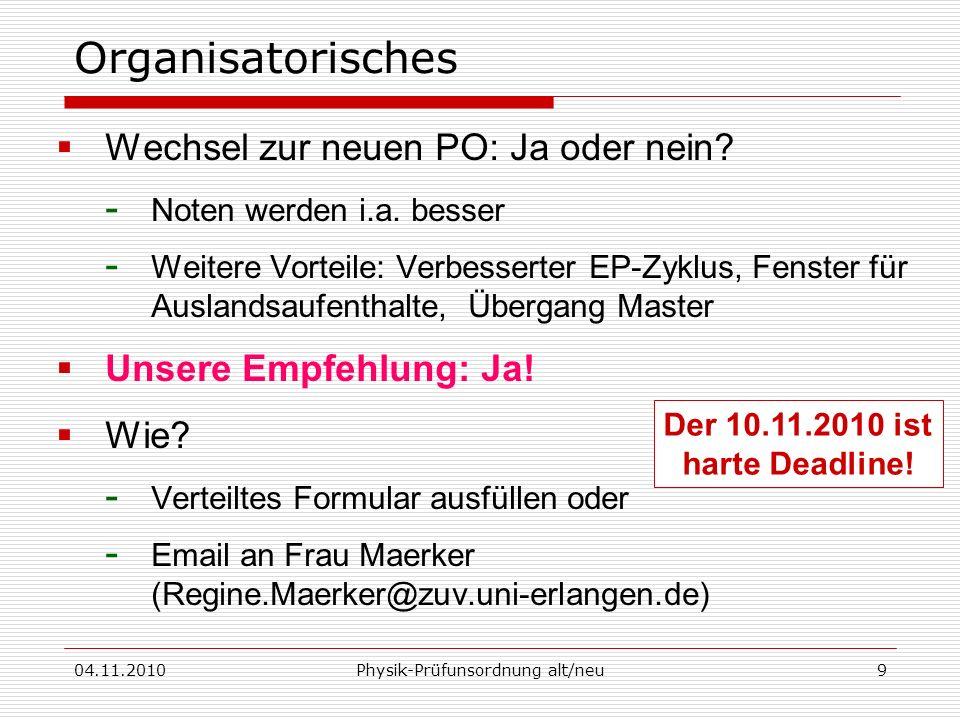 04.11.2010Physik-Prüfunsordnung alt/neu9 Wechsel zur neuen PO: Ja oder nein? - Noten werden i.a. besser - Weitere Vorteile: Verbesserter EP-Zyklus, Fe