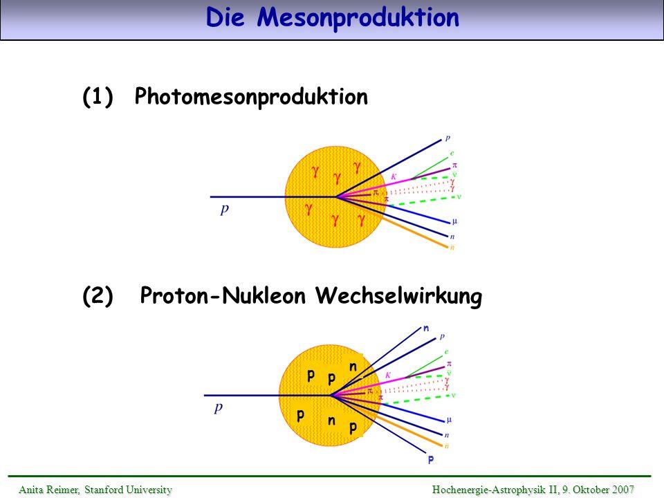 Resonanzen: (1232), N(1440), N(1520), N(1535), N(1650), N(1680)/ N(1675), (1905), (1950) diffraktive Streuung: Vektormeson-Produktion: : =9:1 Multipionenproduktion: QCD String-Fragmentationsmodell (Lund JETSET 7.4) direkte Pionenprodukt.: - nicht-resonante p n +, p - Hintergrund nahe Schwellwert SOPHIA – Simulation Of PhotoHadronic Interactions in Astrophysics [Mücke (alias Reimer) et al.
