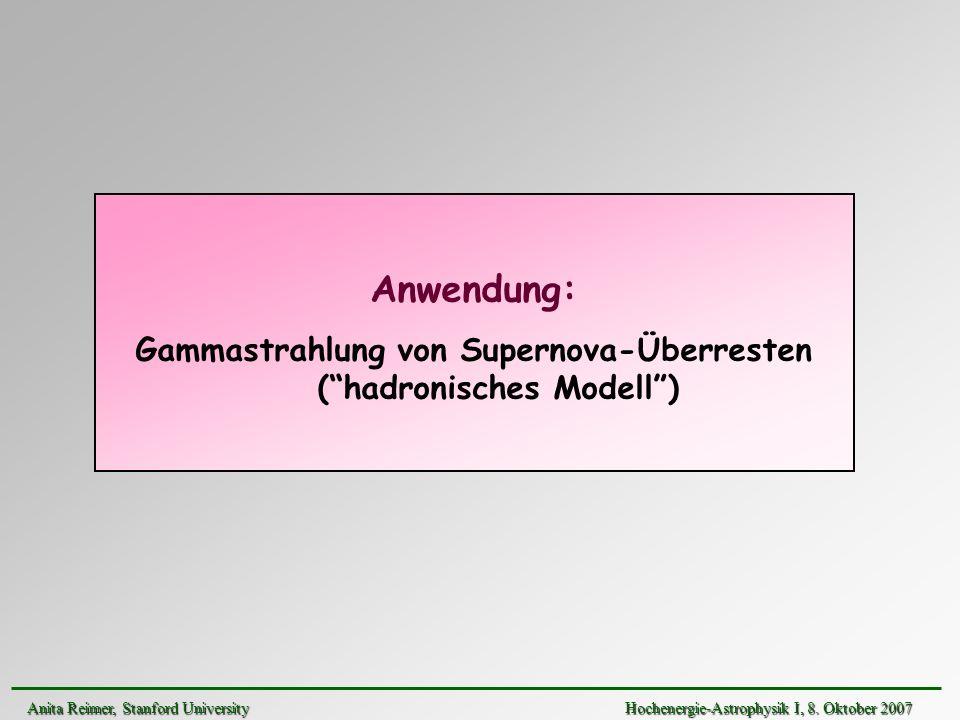 Anwendung: Gammastrahlung von Supernova-Überresten (hadronisches Modell) Anita Reimer, Stanford UniversityHochenergie-Astrophysik I, 8. Oktober 2007 A