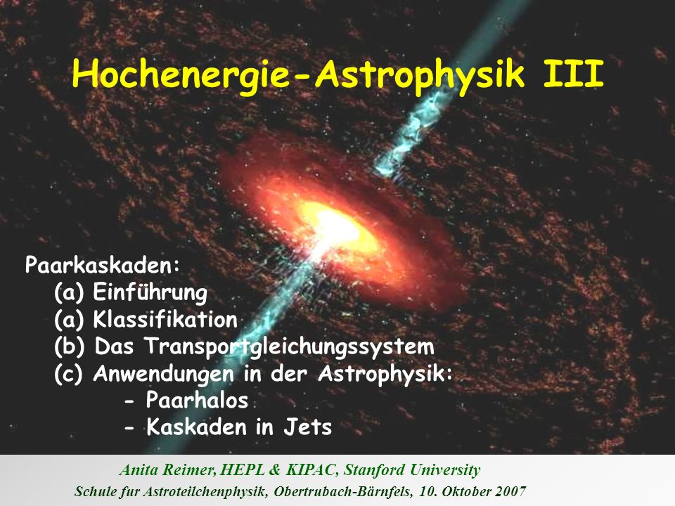 Anita Reimer, HEPL & KIPAC, Stanford University Schule fur Astroteilchenphysik, Obertrubach-Bärnfels, 10. Oktober 2007 Hochenergie-Astrophysik III Paa