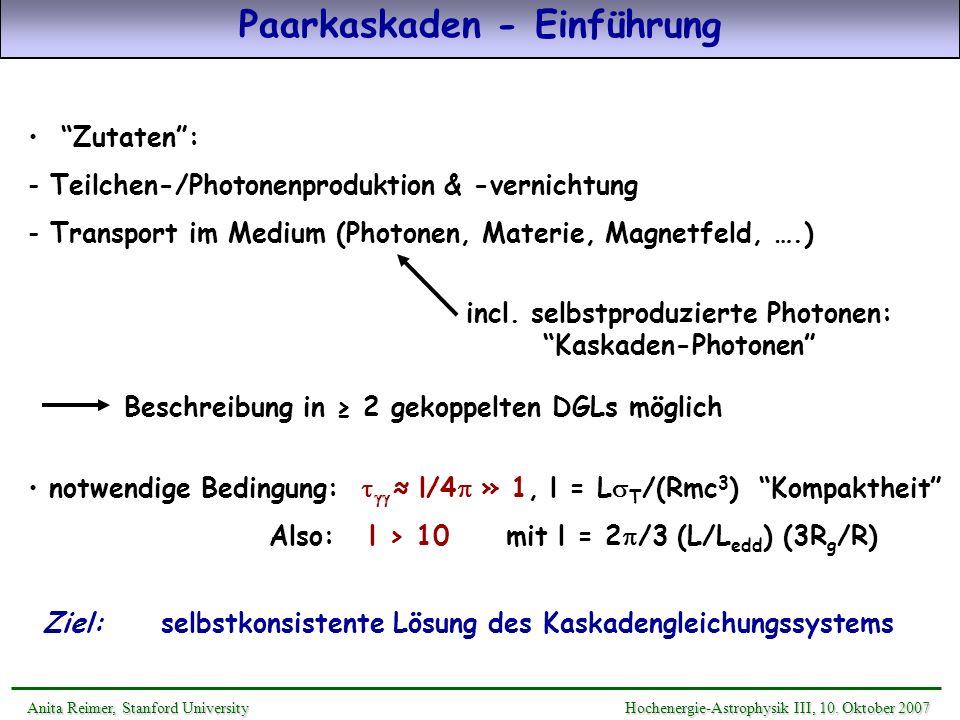 Zutaten: - Teilchen-/Photonenproduktion & -vernichtung - Transport im Medium (Photonen, Materie, Magnetfeld, ….) Paarkaskaden - Einführung Anita Reime