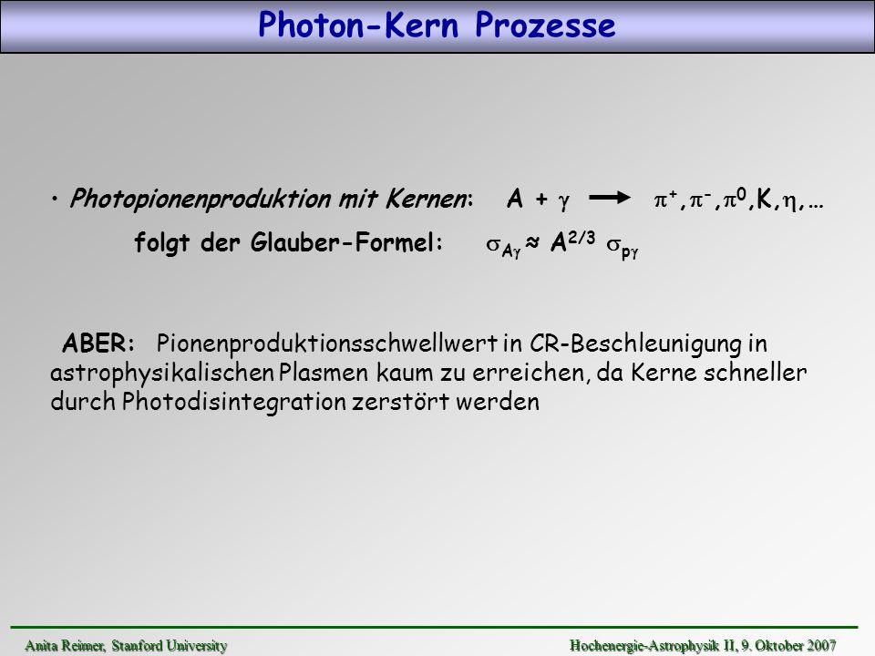 Photon-Kern Prozesse Anita Reimer, Stanford UniversityHochenergie-Astrophysik II, 9. Oktober 2007 Anita Reimer, Stanford University Hochenergie-Astrop