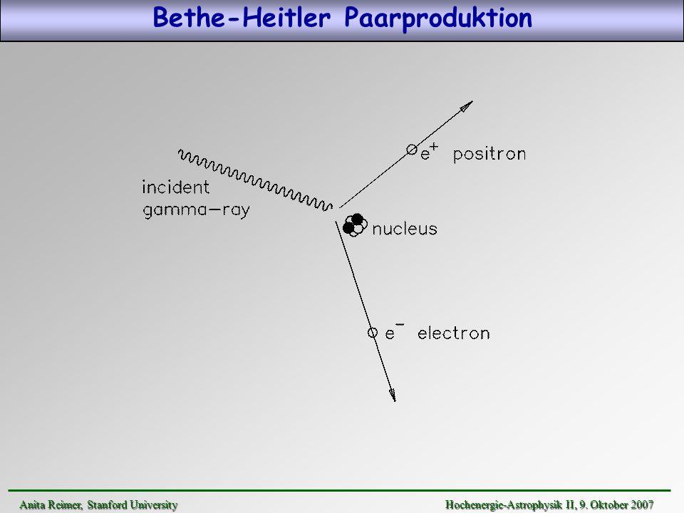 Bethe-Heitler Paarproduktion Anita Reimer, Stanford UniversityHochenergie-Astrophysik II, 9. Oktober 2007 Anita Reimer, Stanford University Hochenergi
