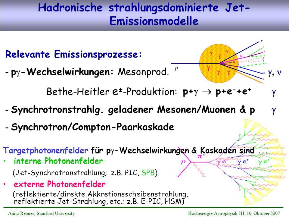 Relevante Emissionsprozesse: - p -Wechselwirkungen: Mesonprod., Bethe-Heitler e ± -Produktion: - Synchrotronstrahlg. geladener Mesonen/Muonen & p - Sy