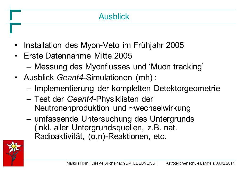 Astroteilchenschule Bärnfels, 08.02.2014Markus Horn: Direkte Suche nach DM: EDELWEISS-II Ausblick Installation des Myon-Veto im Frühjahr 2005 Erste Da