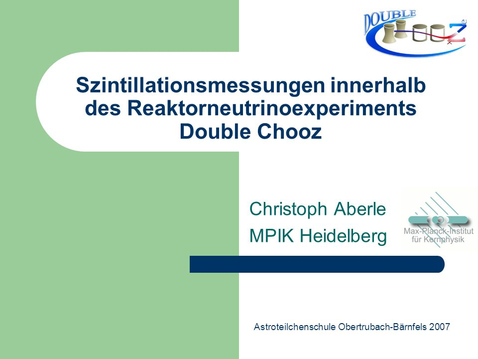 Christoph Aberle, MPIK Heidelberg 2 Inhalt Neutrinooszillationen Double Chooz Experiment : Übersicht Flüssigszintillator :Energietransfer Lichtausbeutemessung Pulsform Zusammenfassung