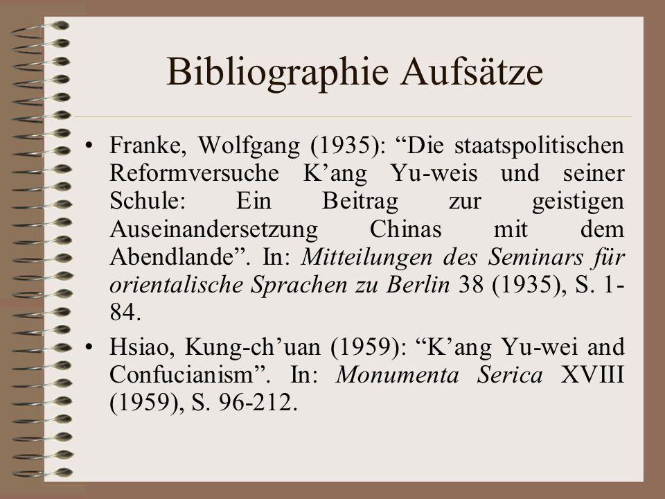 Bibliographie Aufsätze Franke, Wolfgang (1935): Die staatspolitischen Reformversuche Kang Yu-weis und seiner Schule: Ein Beitrag zur geistigen Auseina