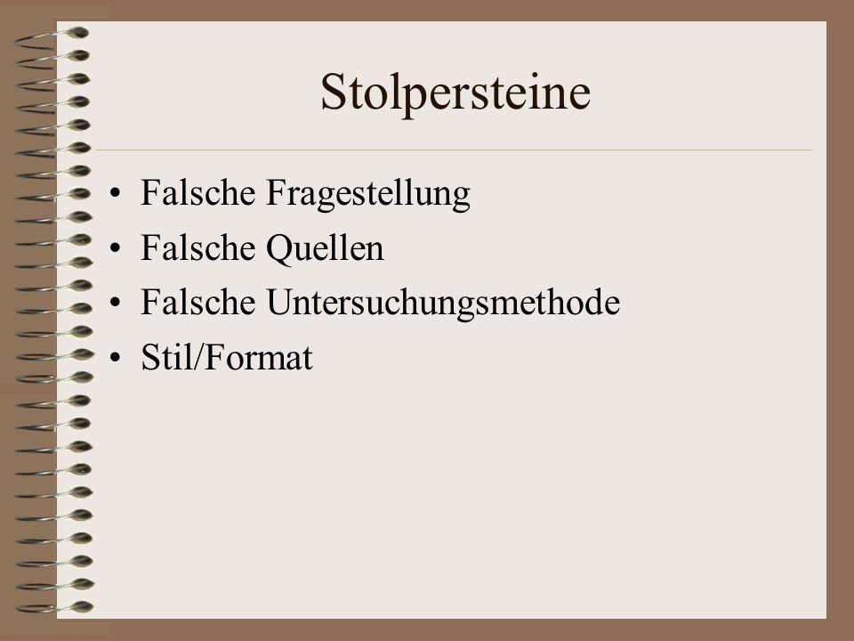 Stolpersteine Falsche Fragestellung Falsche Quellen Falsche Untersuchungsmethode Stil/Format