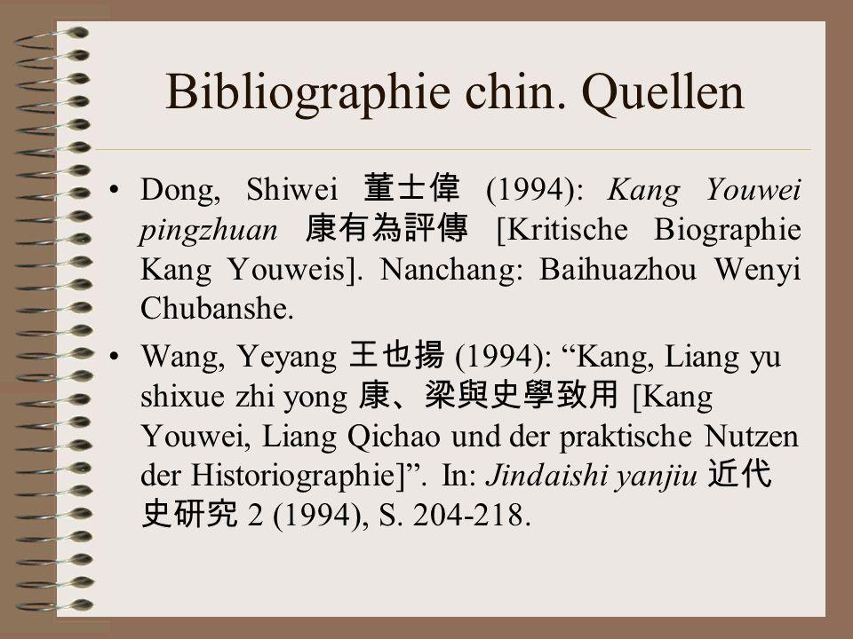 Bibliographie chin. Quellen Dong, Shiwei (1994): Kang Youwei pingzhuan [Kritische Biographie Kang Youweis]. Nanchang: Baihuazhou Wenyi Chubanshe. Wang