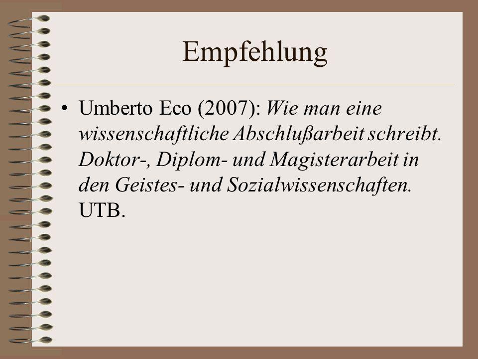 Empfehlung Umberto Eco (2007): Wie man eine wissenschaftliche Abschlußarbeit schreibt. Doktor-, Diplom- und Magisterarbeit in den Geistes- und Sozialw