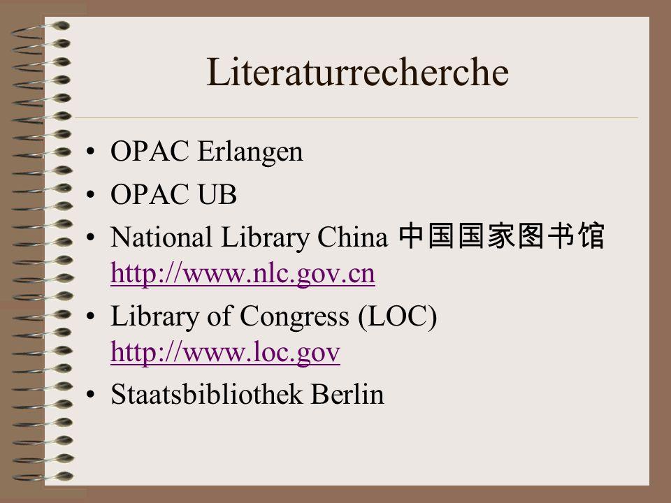 Literaturrecherche OPAC Erlangen OPAC UB National Library China http://www.nlc.gov.cn http://www.nlc.gov.cn Library of Congress (LOC) http://www.loc.g