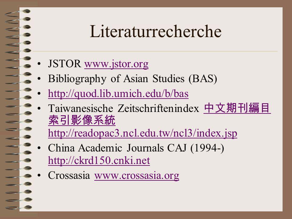 Literaturrecherche JSTOR www.jstor.orgwww.jstor.org Bibliography of Asian Studies (BAS) http://quod.lib.umich.edu/b/bas Taiwanesische Zeitschriftenind