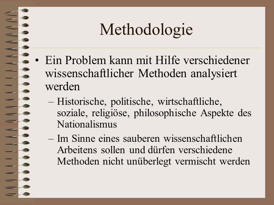 Methodologie Ein Problem kann mit Hilfe verschiedener wissenschaftlicher Methoden analysiert werden –Historische, politische, wirtschaftliche, soziale
