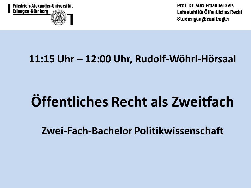 Prof. Dr. Max-Emanuel Geis Lehrstuhl für Öffentliches Recht Studiengangbeauftragter 11:15 Uhr – 12:00 Uhr, Rudolf-Wöhrl-Hörsaal Öffentliches Recht als