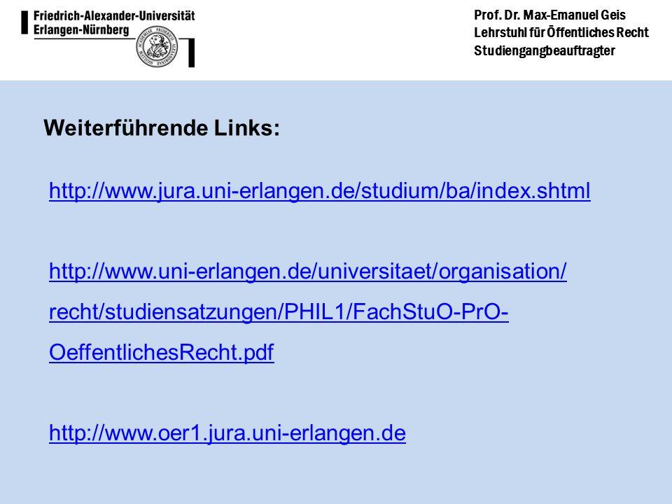 Prof. Dr. Max-Emanuel Geis Lehrstuhl für Öffentliches Recht Studiengangbeauftragter http://www.jura.uni-erlangen.de/studium/ba/index.shtml http://www.