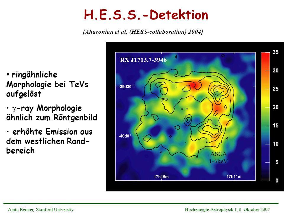 H.E.S.S.-Detektion RX J1713.7-3946 ASCA 1-3keV ringähnliche Morphologie bei TeVs aufgelöst -ray Morphologie ähnlich zum Röntgenbild erhöhte Emission a