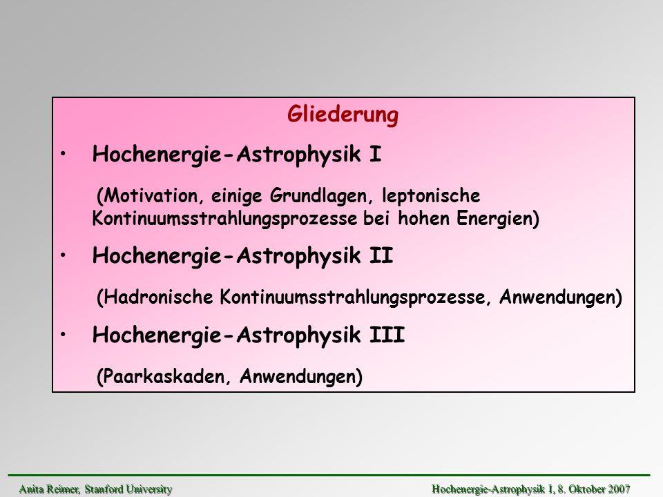 Gliederung Hochenergie-Astrophysik I (Motivation, einige Grundlagen, leptonische Kontinuumsstrahlungsprozesse bei hohen Energien) Hochenergie-Astrophy