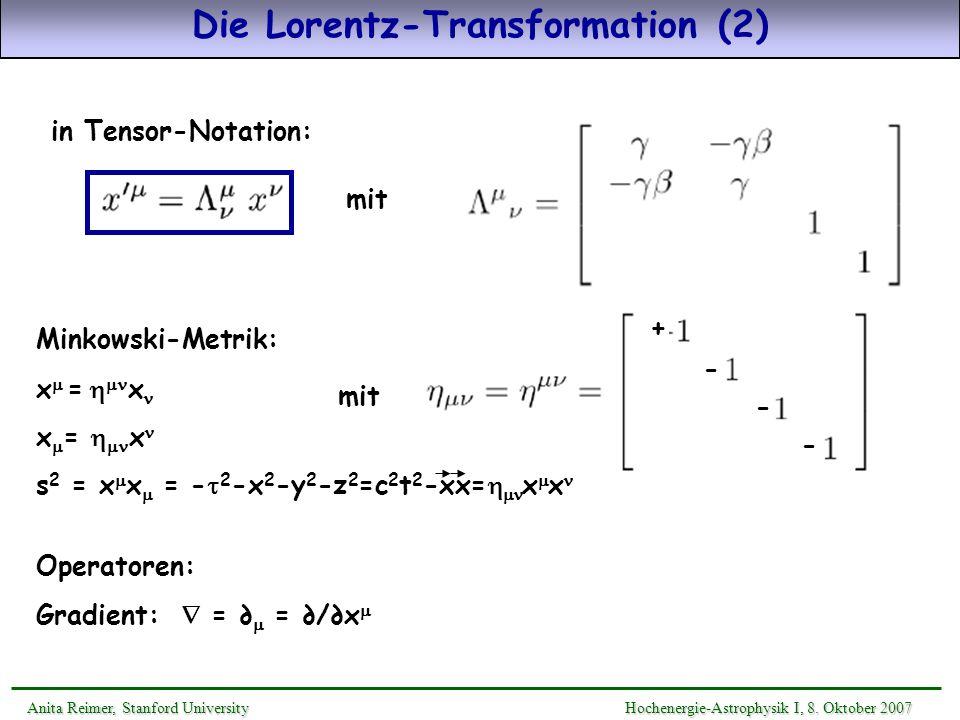 Die Lorentz-Transformation (2) Anita Reimer, Stanford UniversityHochenergie-Astrophysik I, 8. Oktober 2007 Anita Reimer, Stanford University Hochenerg