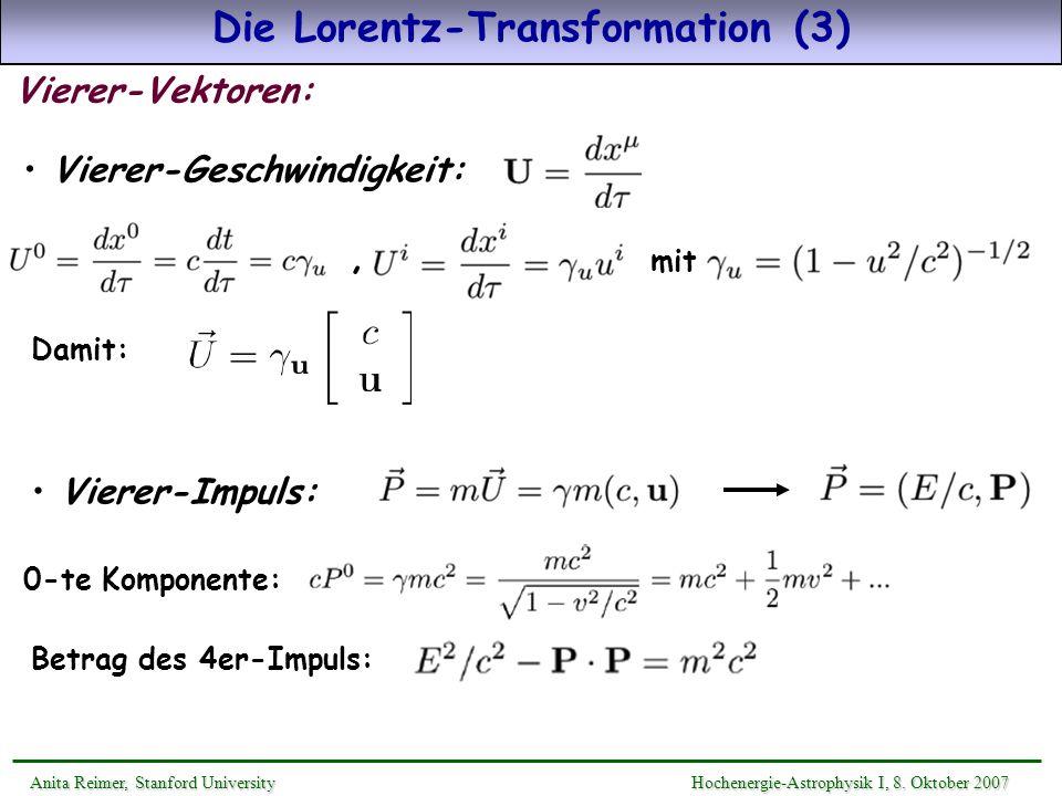 Die Lorentz-Transformation (3) Anita Reimer, Stanford UniversityHochenergie-Astrophysik I, 8. Oktober 2007 Anita Reimer, Stanford University Hochenerg