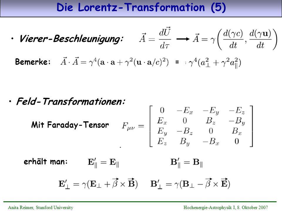 Die Lorentz-Transformation (5) Anita Reimer, Stanford UniversityHochenergie-Astrophysik I, 8. Oktober 2007 Anita Reimer, Stanford University Hochenerg