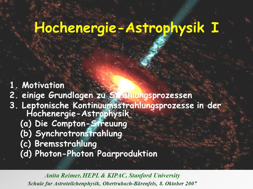 Anita Reimer, HEPL & KIPAC, Stanford University Schule fur Astroteilchenphysik, Obertrubach-Bärenfels, 8. Oktober 2007 Hochenergie-Astrophysik I 1. Mo