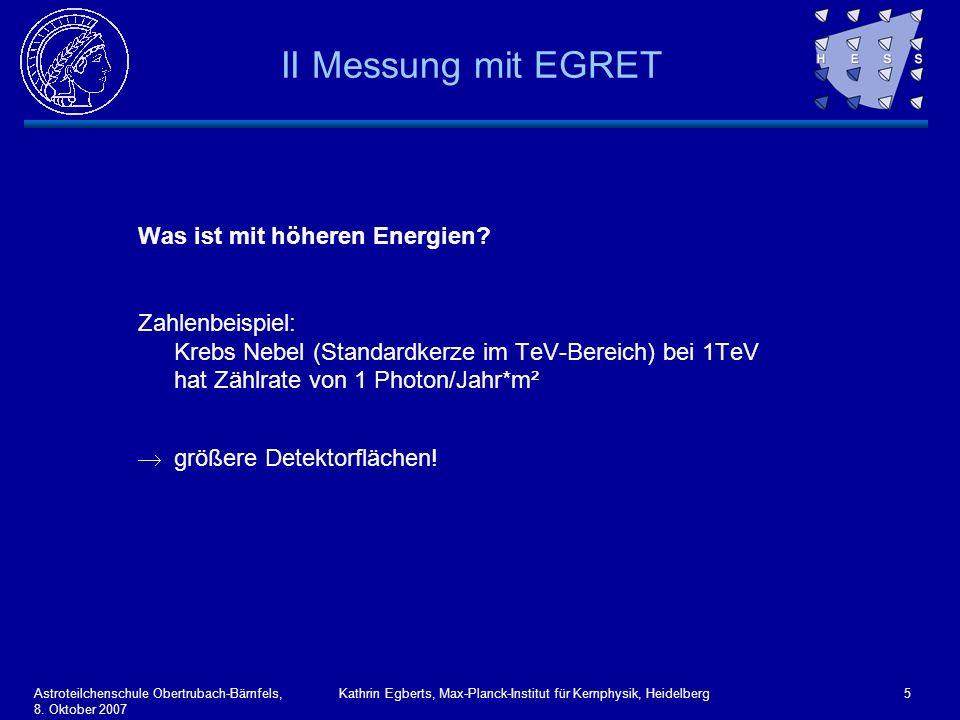 Astroteilchenschule Obertrubach-Bärnfels, 8. Oktober 2007 Kathrin Egberts, Max-Planck-Institut für Kernphysik, Heidelberg5 II Messung mit EGRET Was is