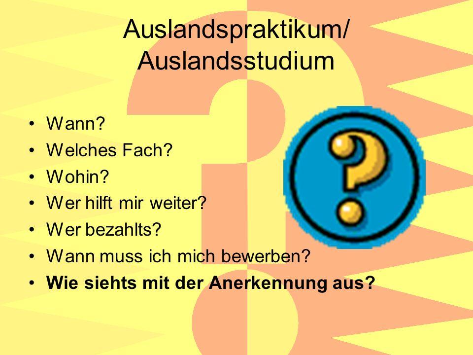 Auslandspraktikum/ Auslandsstudium Wann. Welches Fach.