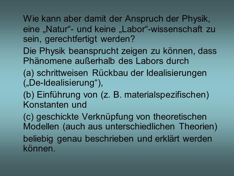 Wie kann aber damit der Anspruch der Physik, eine Natur- und keine Labor-wissenschaft zu sein, gerechtfertigt werden? Die Physik beansprucht zeigen zu