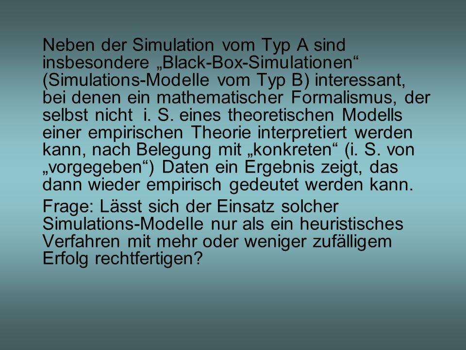 Neben der Simulation vom Typ A sind insbesondere Black-Box-Simulationen (Simulations-Modelle vom Typ B) interessant, bei denen ein mathematischer Form