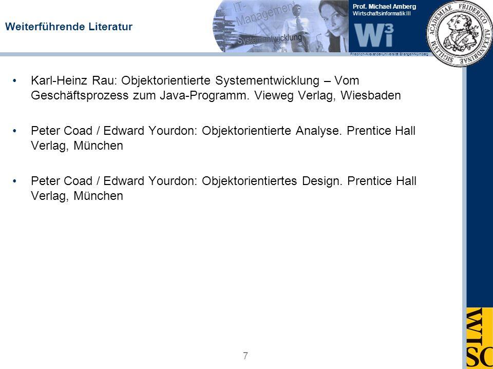 Friedrich-Alexander-Universität Erlangen-Nürnberg Prof. Michael Amberg Wirtschaftsinformatik III Weiterführende Literatur Karl-Heinz Rau: Objektorient