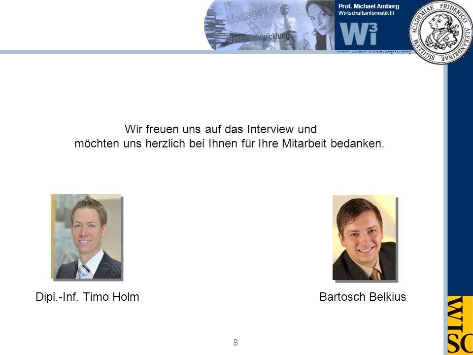 Friedrich-Alexander-Universität Erlangen-Nürnberg Prof. Michael Amberg Wirtschaftsinformatik III Wir freuen uns auf das Interview und möchten uns herz